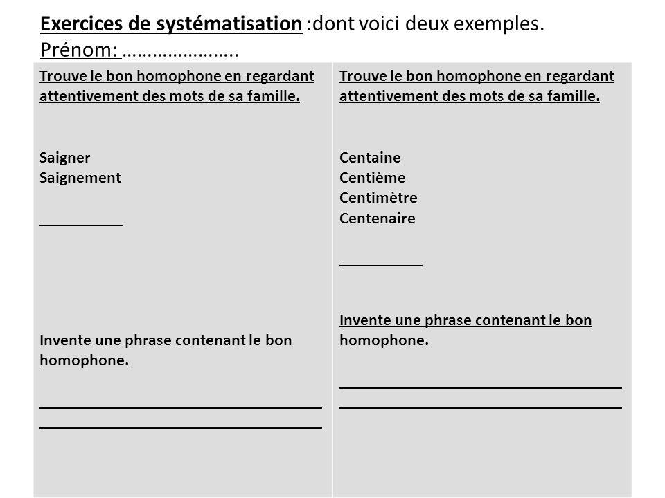 Exercices de systématisation :dont voici deux exemples. Prénom: ………………….. Trouve le bon homophone en regardant attentivement des mots de sa famille. S