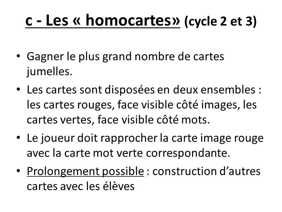 c - Les « homocartes» (cycle 2 et 3) Gagner le plus grand nombre de cartes jumelles. Les cartes sont disposées en deux ensembles : les cartes rouges,