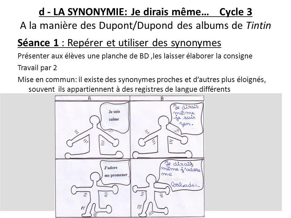 d - LA SYNONYMIE: Je dirais même… Cycle 3 A la manière des Dupont/Dupond des albums de Tintin Séance 1 : Repérer et utiliser des synonymes Présenter a
