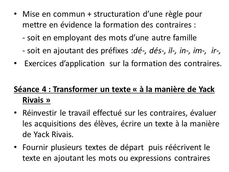Mise en commun + structuration dune règle pour mettre en évidence la formation des contraires : - soit en employant des mots dune autre famille - soit