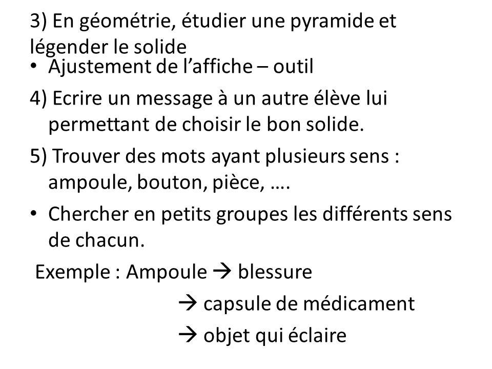 3) En géométrie, étudier une pyramide et légender le solide Ajustement de laffiche – outil 4) Ecrire un message à un autre élève lui permettant de cho