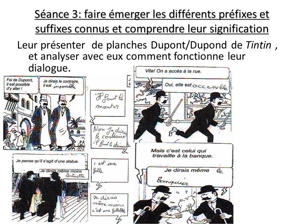 Séance 3: faire émerger les différents préfixes et suffixes connus et comprendre leur signification Leur présenter de planches Dupont/Dupond de Tintin