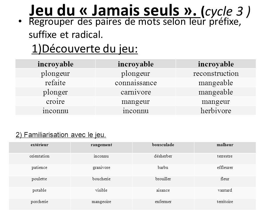 Jeu du « Jamais seuls ». (cycle 3 ) Regrouper des paires de mots selon leur préfixe, suffixe et radical. 1)Découverte du jeu: incroyable plongeur reco