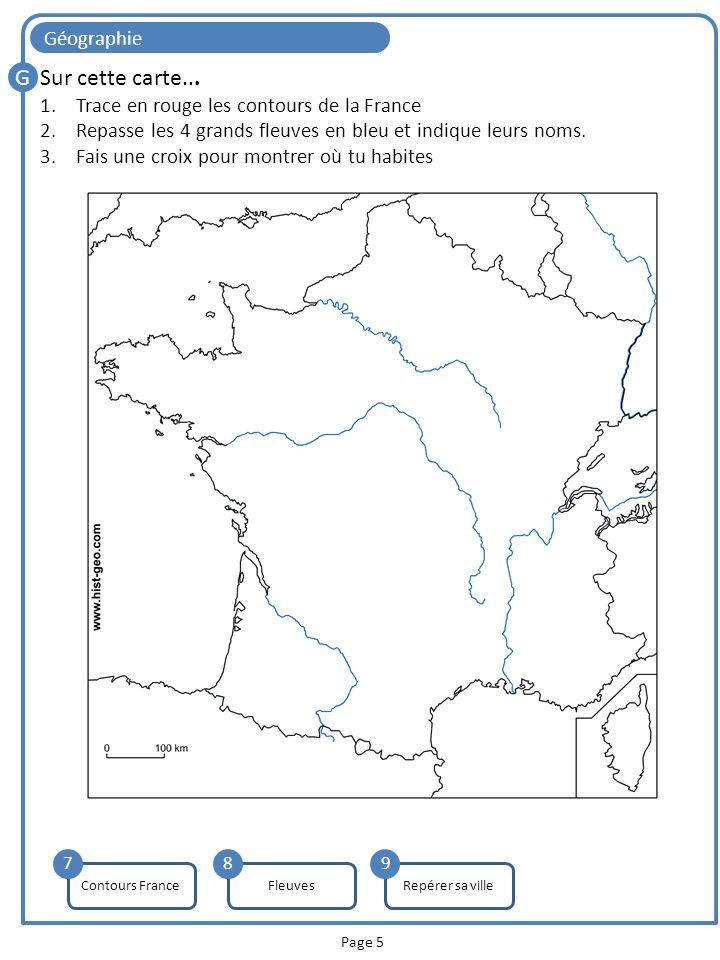 Page 5 Géographie Sur cette carte... 1.Trace en rouge les contours de la France 2.Repasse les 4 grands fleuves en bleu et indique leurs noms. 3.Fais u