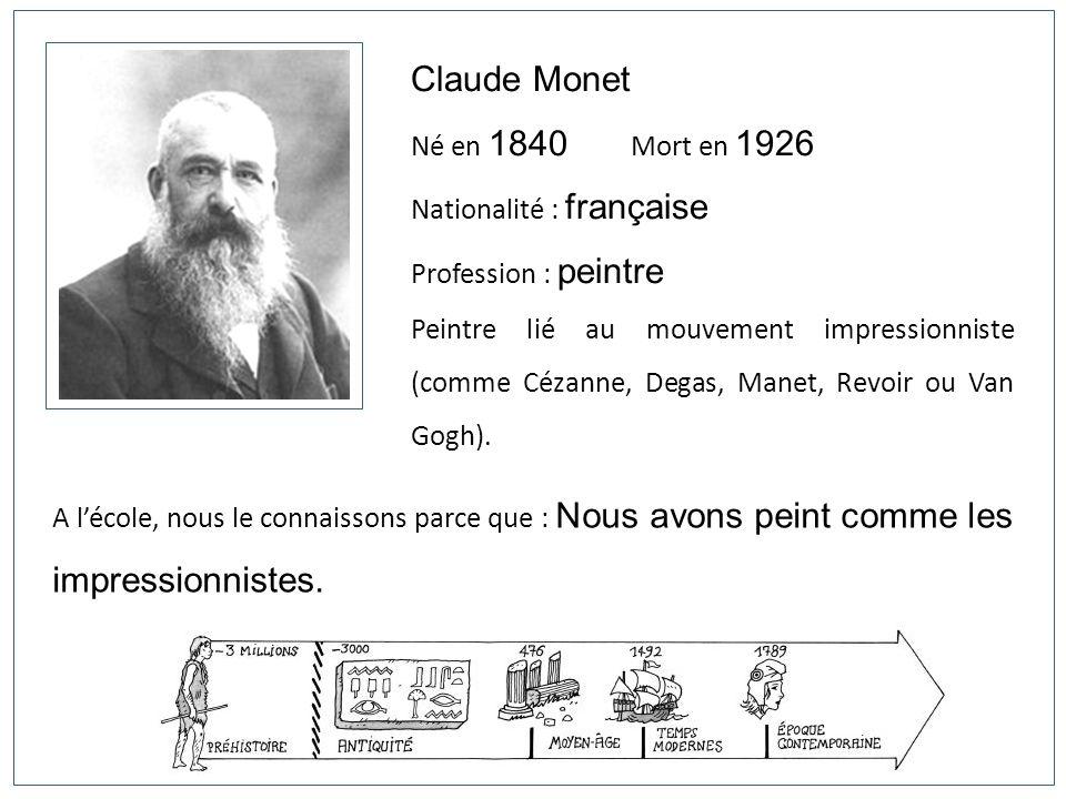 Claude Monet Né en 1840 Mort en 1926 Nationalité : française Profession : peintre Peintre lié au mouvement impressionniste (comme Cézanne, Degas, Mane