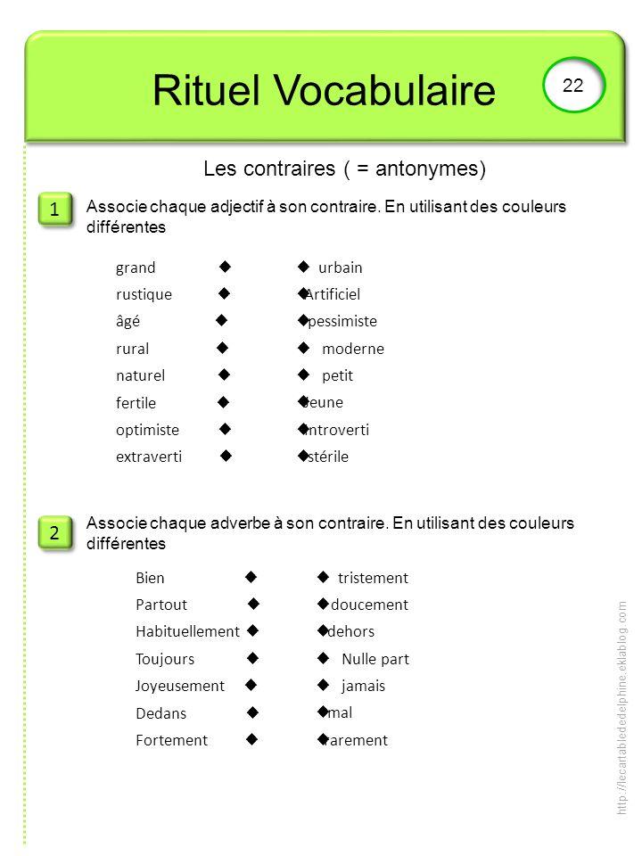Rituel Vocabulaire 22 1 1 2 2 Associe chaque adjectif à son contraire. En utilisant des couleurs différentes Associer les adverbes contraires : Les co