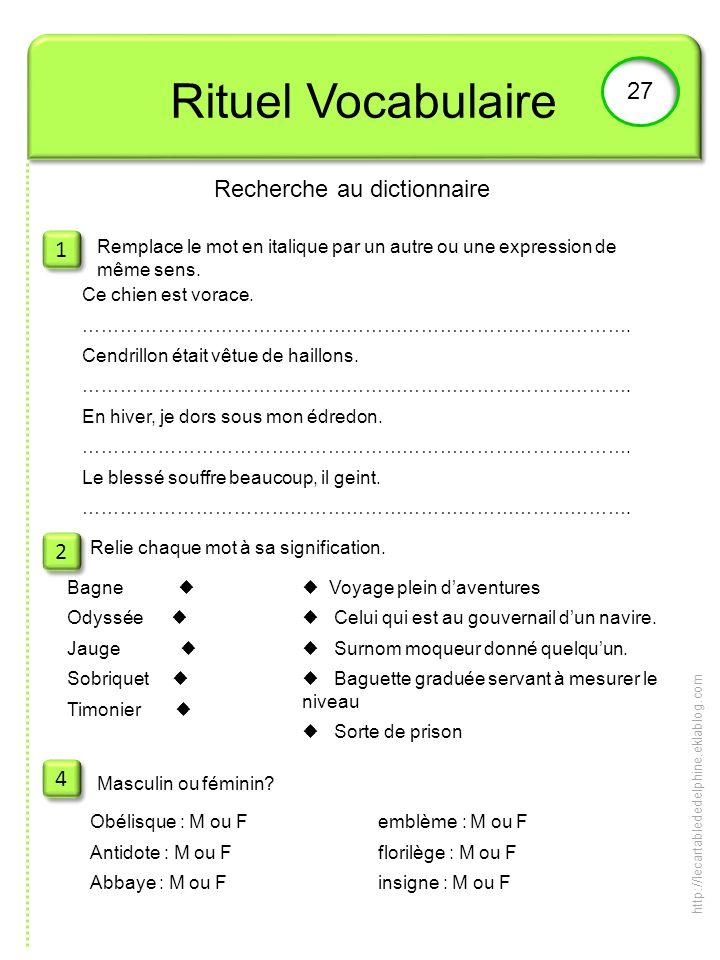 Rituel Vocabulaire 27 Recherche au dictionnaire 1 1 2 2 4 4 Remplace le mot en italique par un autre ou une expression de même sens. Relie chaque mot