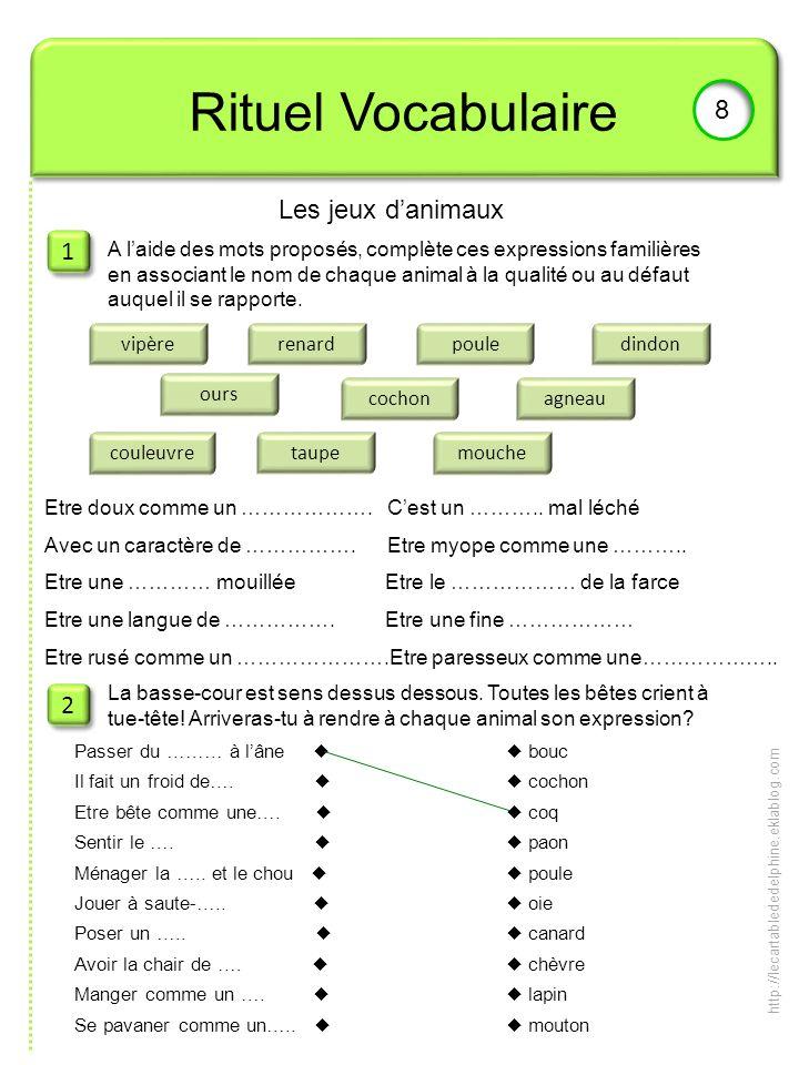Rituel Vocabulaire 8 1 1 2 2 A laide des mots proposés, complète ces expressions familières en associant le nom de chaque animal à la qualité ou au dé