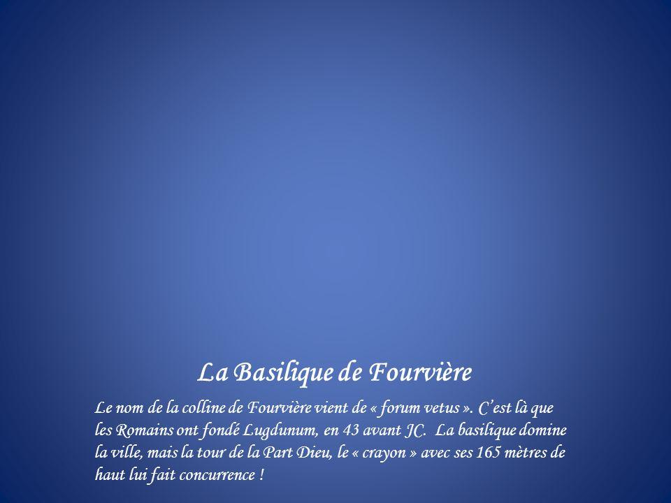La Basilique de Fourvière Le nom de la colline de Fourvière vient de « forum vetus ».