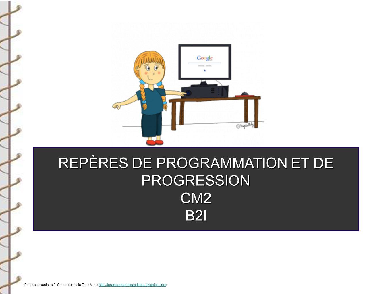 REPÈRES DE PROGRAMMATION ET DE PROGRESSION CM2B2I Ecole élémentaire St Seurin sur lIsle Elise Veux http://leremuemeningesdelise.eklablog.com/http://le