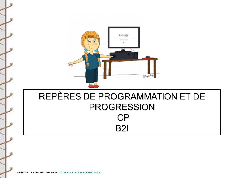 REPÈRES DE PROGRAMMATION ET DE PROGRESSION CP CPB2I Ecole élémentaire St Seurin sur lIsle Elise Veux http://leremuemeningesdelise.eklablog.com/http://