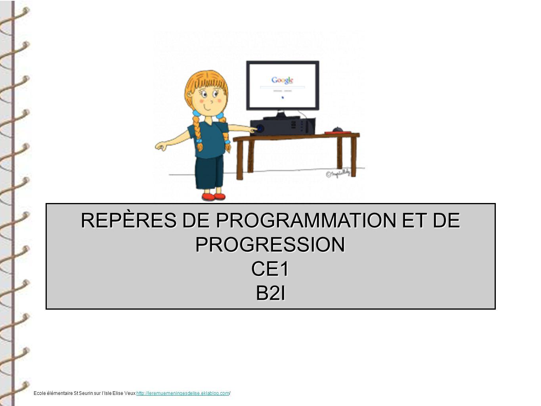 REPÈRES DE PROGRAMMATION ET DE PROGRESSION CE1B2I Ecole élémentaire St Seurin sur lIsle Elise Veux http://leremuemeningesdelise.eklablog.com/http://le