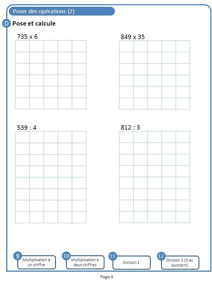 Poser des opérations (2) D Page 4 Pose et calcule Multiplication à un chiffre 9 735 x 6 849 x 35 539 : 4 812 : 3 Multiplication à deux chiffres 10 Div
