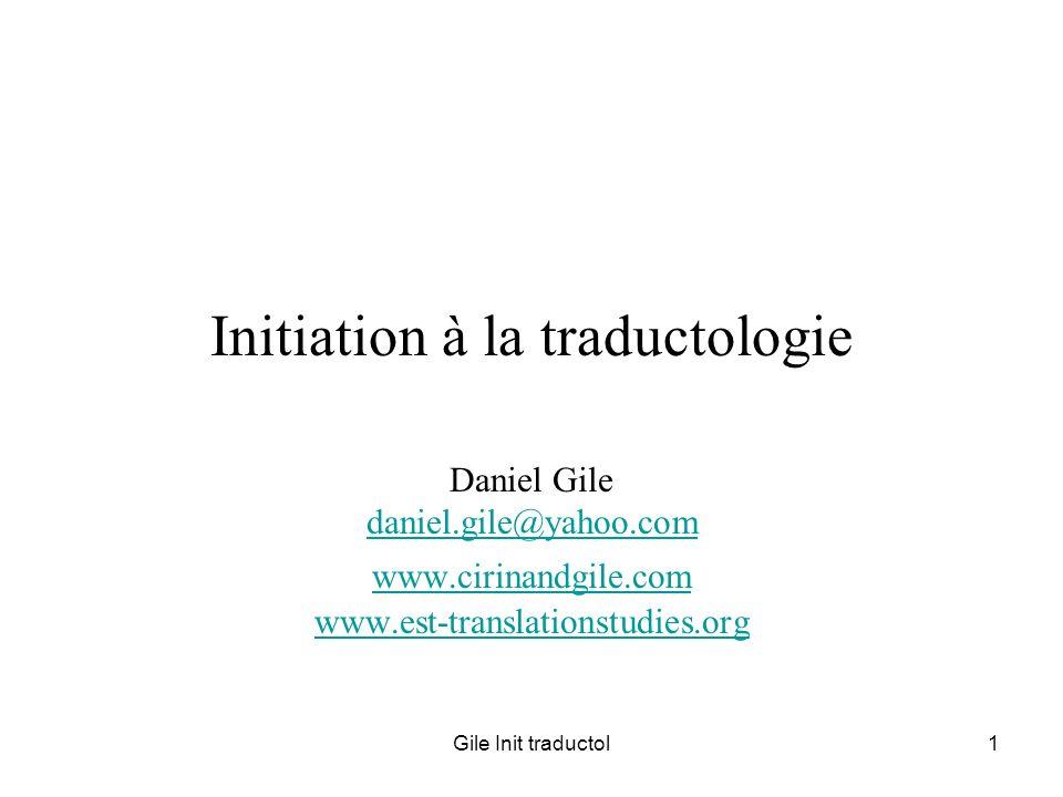 Gile Init traductol1 Initiation à la traductologie Daniel Gile daniel.gile@yahoo.com www.cirinandgile.com www.est-translationstudies.org