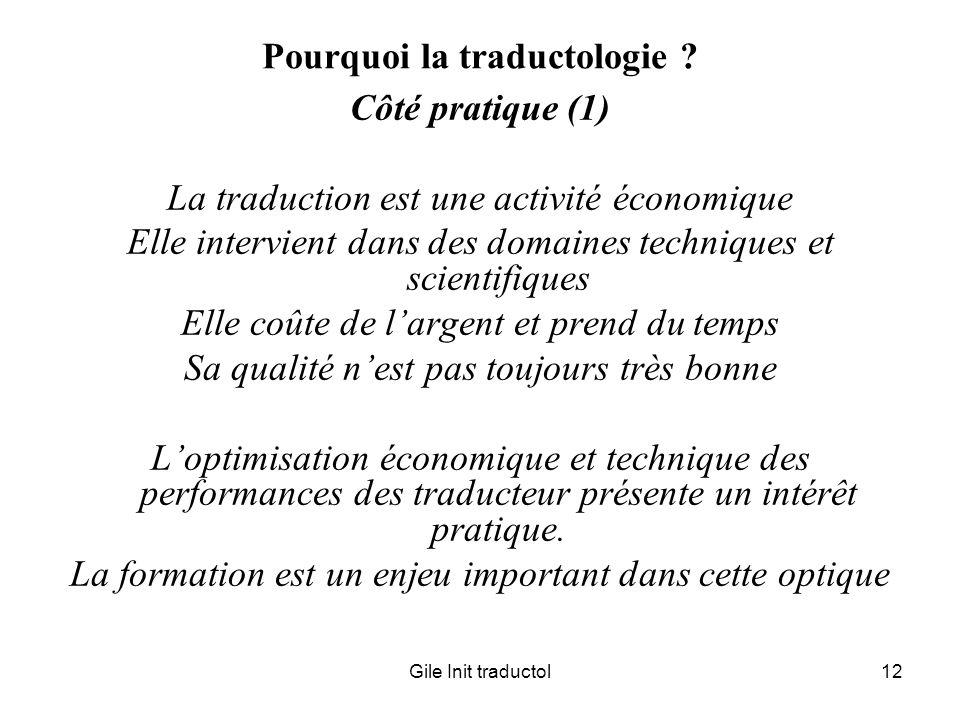 Gile Init traductol12 Pourquoi la traductologie ? Côté pratique (1) La traduction est une activité économique Elle intervient dans des domaines techni