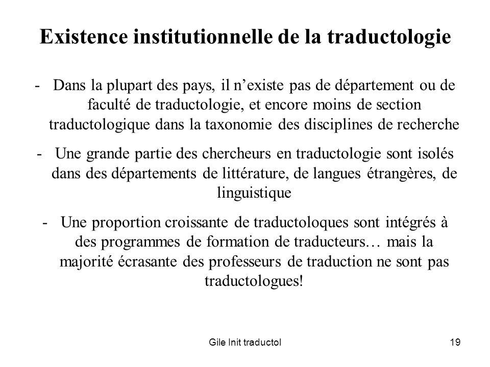 Gile Init traductol19 Existence institutionnelle de la traductologie -Dans la plupart des pays, il nexiste pas de département ou de faculté de traduct
