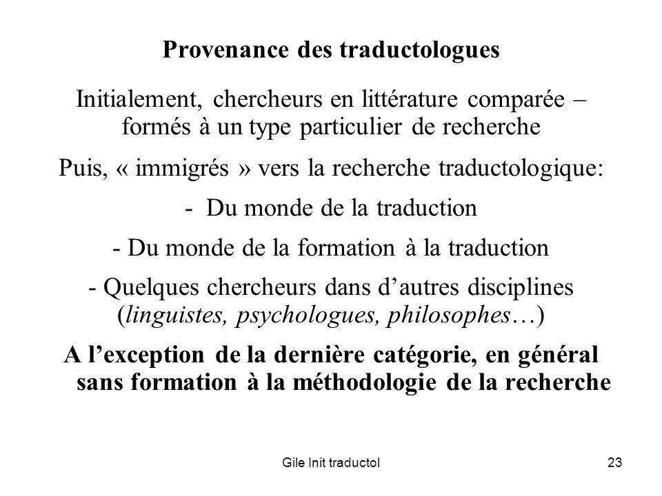 Gile Init traductol23 Provenance des traductologues Initialement, chercheurs en littérature comparée – formés à un type particulier de recherche Puis,