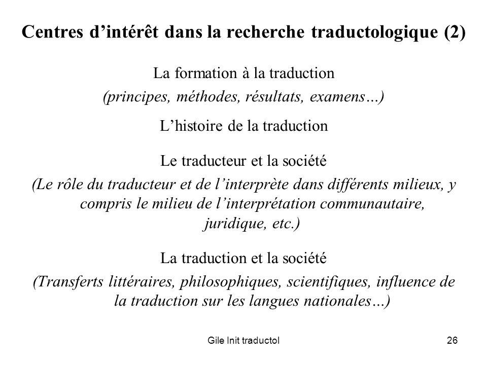 Gile Init traductol26 Centres dintérêt dans la recherche traductologique (2) La formation à la traduction (principes, méthodes, résultats, examens…) L