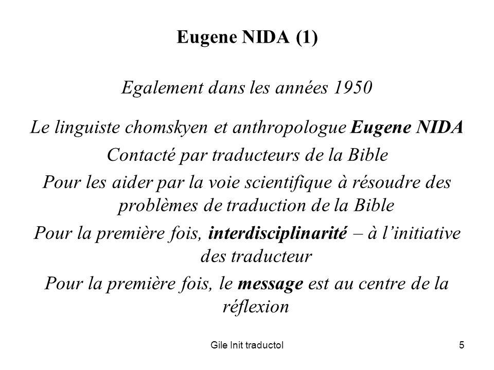 Gile Init traductol5 Eugene NIDA (1) Egalement dans les années 1950 Le linguiste chomskyen et anthropologue Eugene NIDA Contacté par traducteurs de la