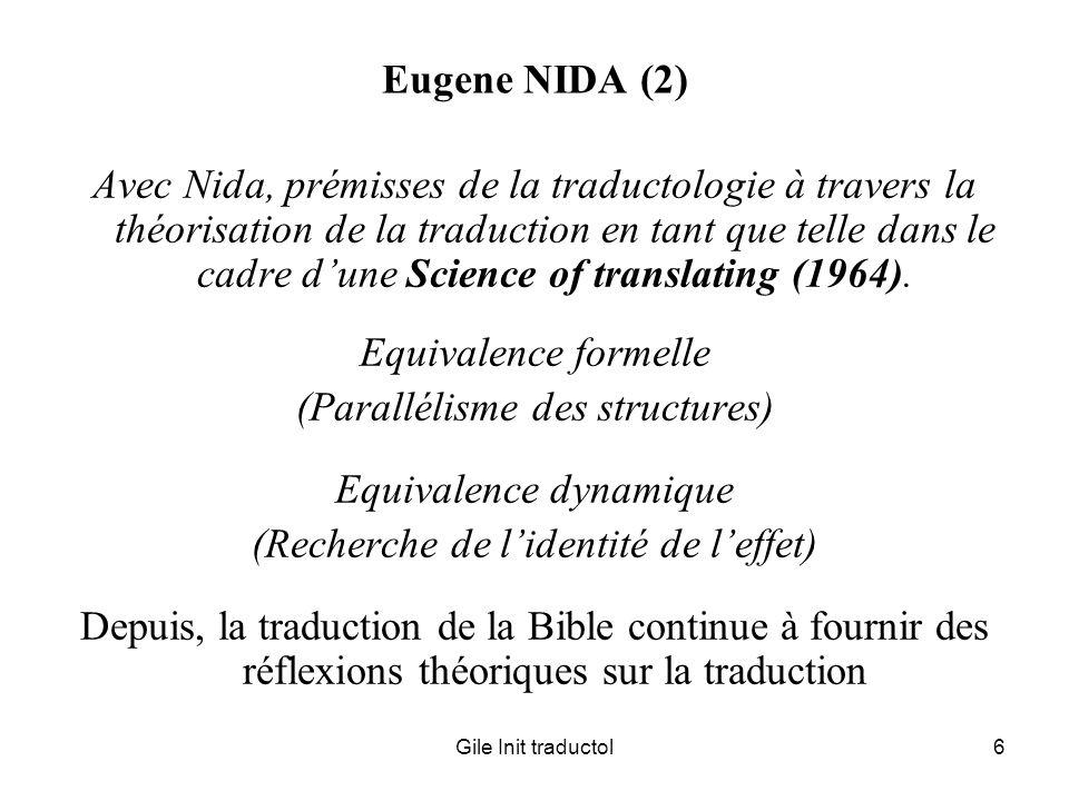 Gile Init traductol17 Traductologie didactique Traduction Bédard (Ca), Delisle (Ca), Durieux (F), Gambier (Fi), Gile (F), Gouadec (F), Hönig (D), Hurtado-Albir (S), Kiraly (D), Kussmaul (D), Lavault (F), Nord (D), Robinson (US), Wilss (D)… Interprétation Cenkova (Cz), Collados Aís (S), Gile (F), Gran (It), Ilg (F), Kalina (D), Seleskovitch & Lederer (F)…
