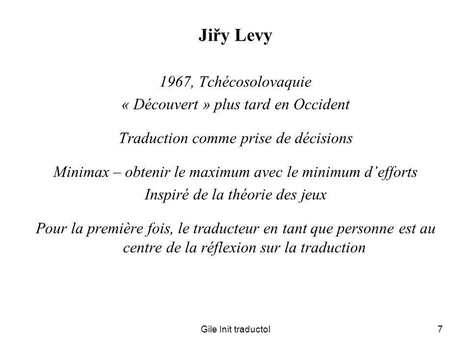 Gile Init traductol7 Jiřy Levy 1967, Tchécosolovaquie « Découvert » plus tard en Occident Traduction comme prise de décisions Minimax – obtenir le max