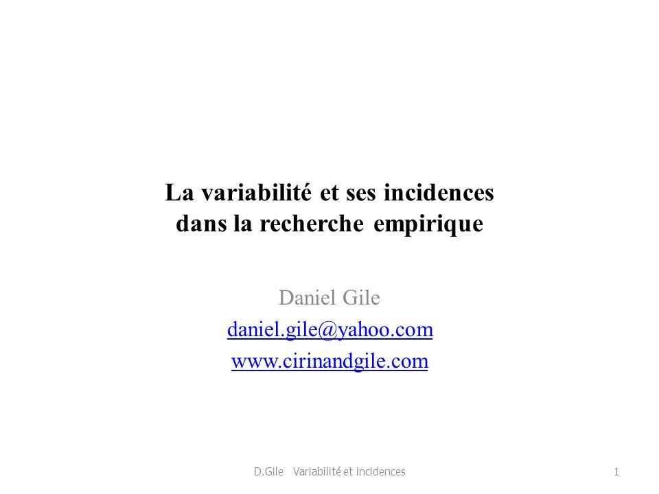 La variabilité et ses incidences dans la recherche empirique Daniel Gile daniel.gile@yahoo.com www.cirinandgile.com D.Gile Variabilité et incidences1