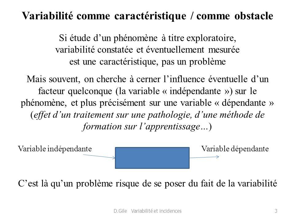 Variabilité comme caractéristique / comme obstacle Si étude dun phénomène à titre exploratoire, variabilité constatée et éventuellement mesurée est un