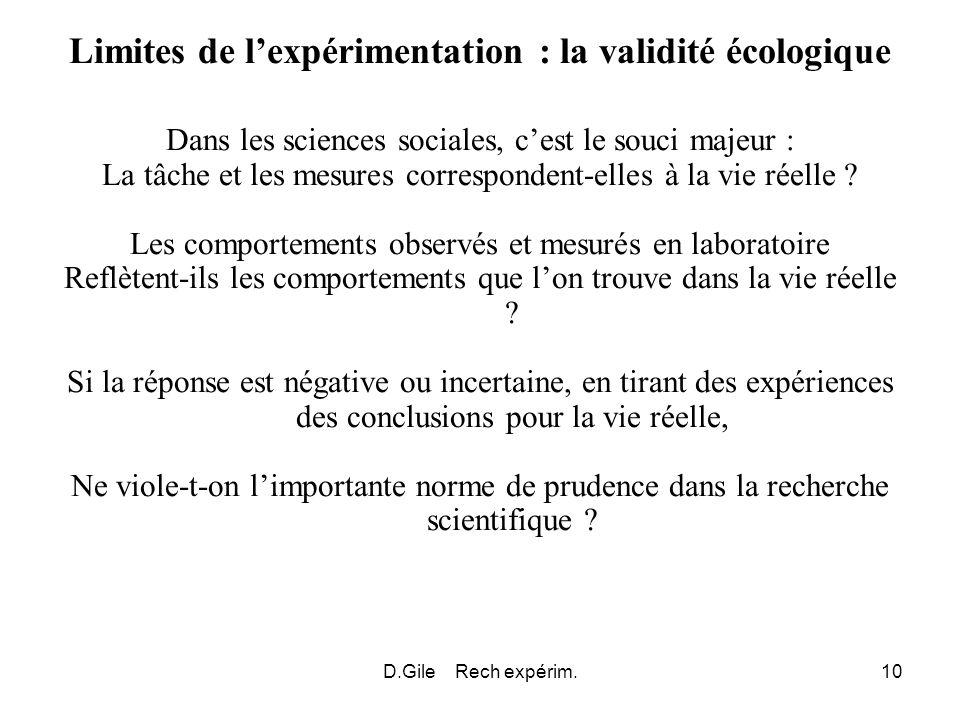 D.Gile Rech expérim.10 Limites de lexpérimentation : la validité écologique Dans les sciences sociales, cest le souci majeur : La tâche et les mesures