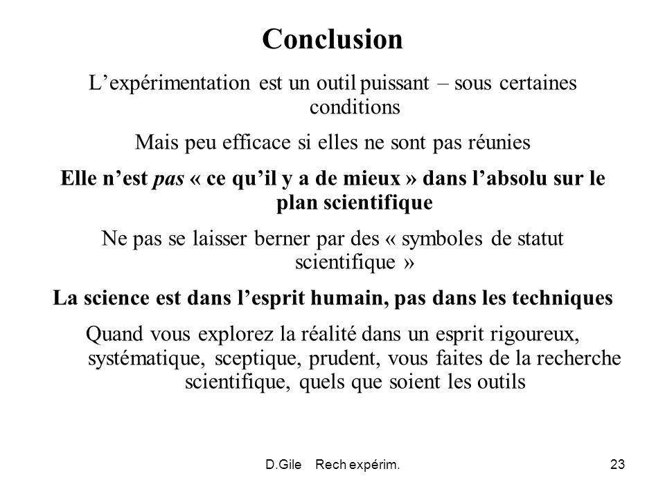 D.Gile Rech expérim.23 Conclusion Lexpérimentation est un outil puissant – sous certaines conditions Mais peu efficace si elles ne sont pas réunies El