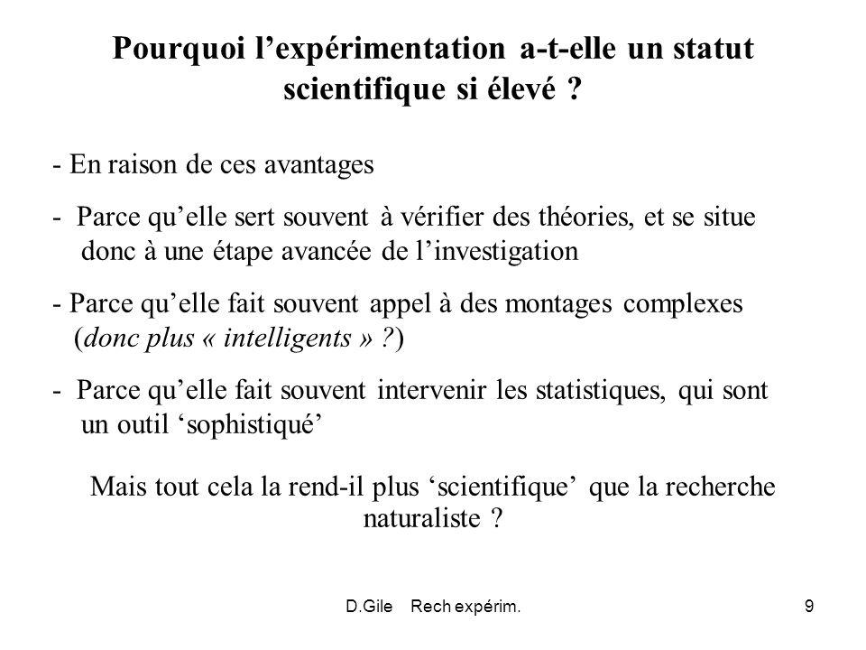 D.Gile Rech expérim.9 Pourquoi lexpérimentation a-t-elle un statut scientifique si élevé ? - En raison de ces avantages - Parce quelle sert souvent à