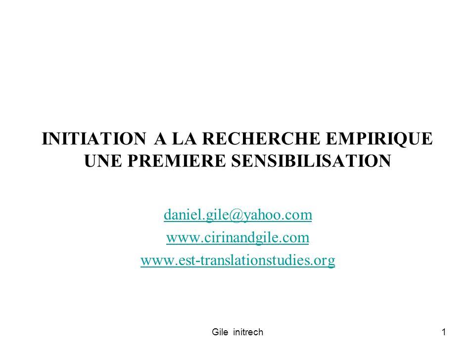 Gile initrech1 INITIATION A LA RECHERCHE EMPIRIQUE UNE PREMIERE SENSIBILISATION daniel.gile@yahoo.com www.cirinandgile.com www.est-translationstudies.