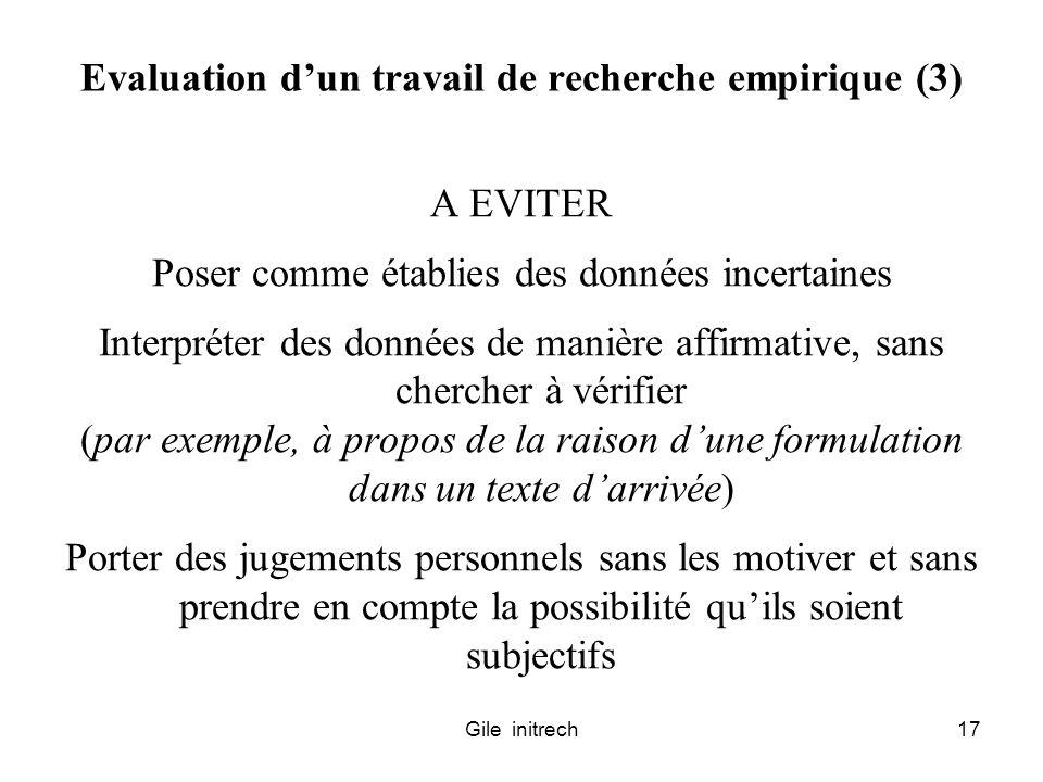 Gile initrech17 Evaluation dun travail de recherche empirique (3) A EVITER Poser comme établies des données incertaines Interpréter des données de man