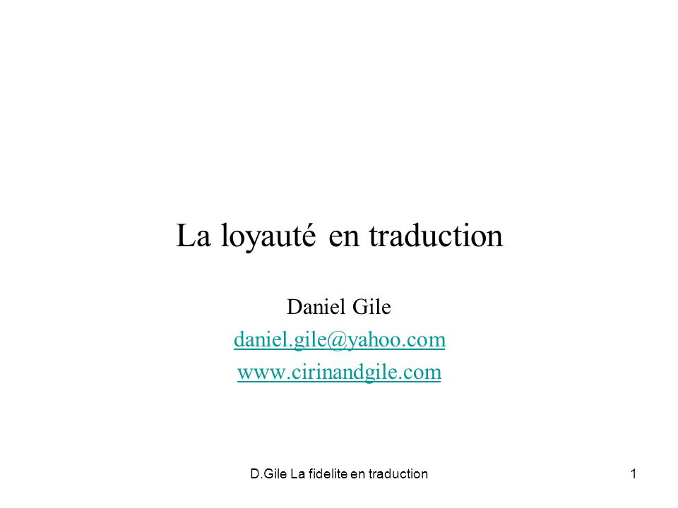 D.Gile La fidelite en traduction1 La loyauté en traduction Daniel Gile daniel.gile@yahoo.com www.cirinandgile.com