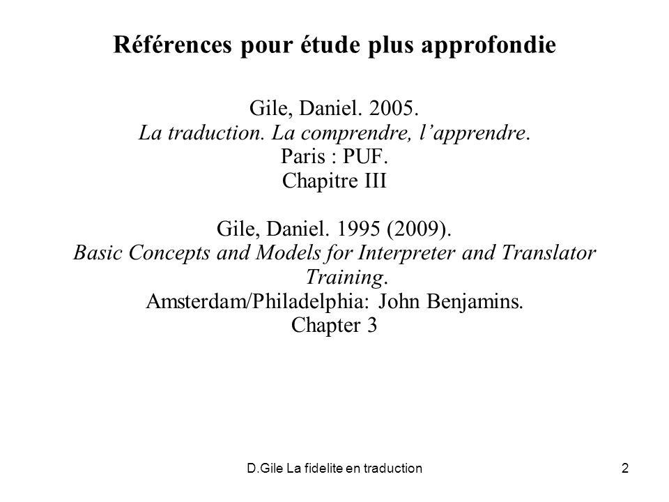 D.Gile La fidelite en traduction3 PROBLEMATIQUE On parle souvent du traducteur et interprète comme « neutres » Cette idée est depuis un certain temps contestée sur deux plans : 1.