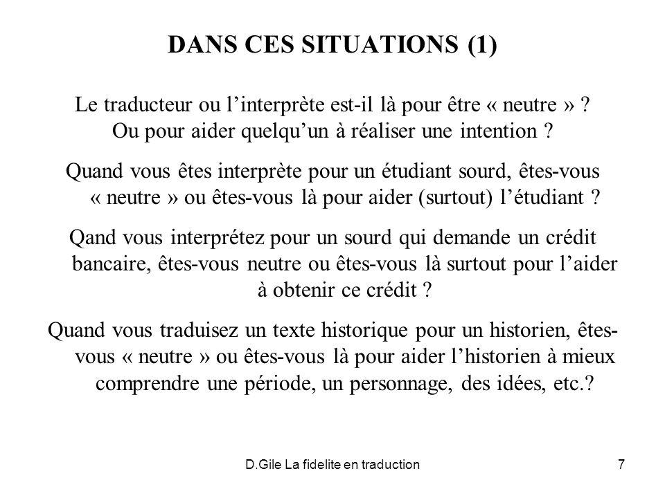 D.Gile La fidelite en traduction7 DANS CES SITUATIONS (1) Le traducteur ou linterprète est-il là pour être « neutre » .