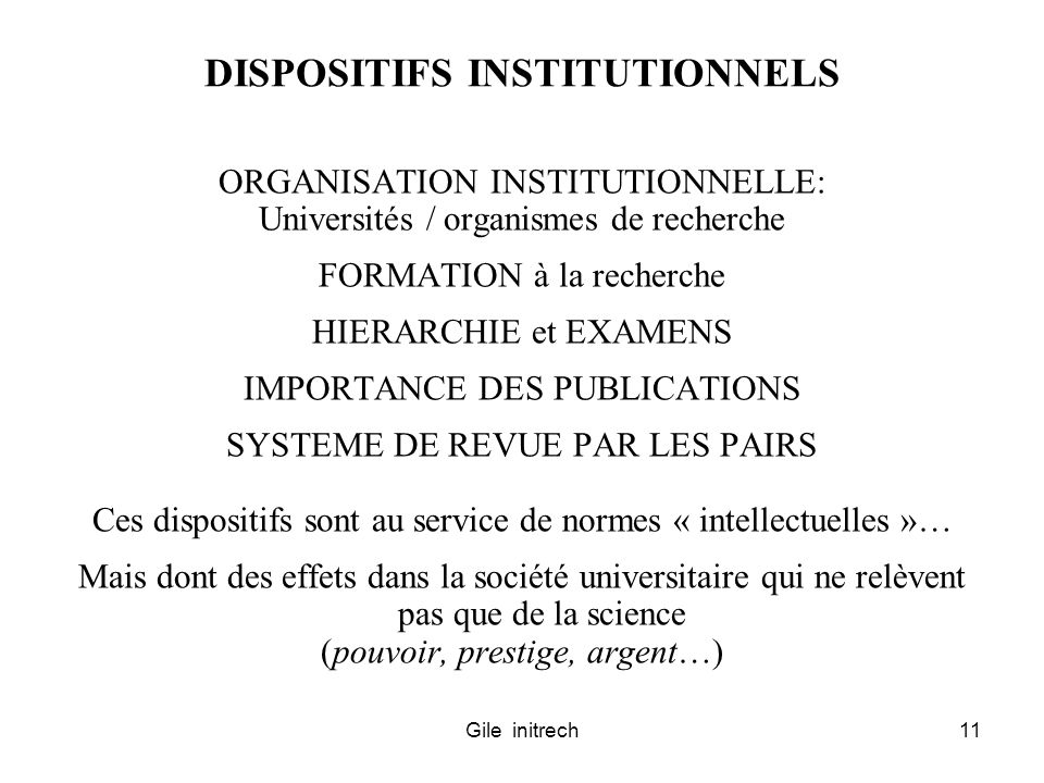 Gile initrech11 DISPOSITIFS INSTITUTIONNELS ORGANISATION INSTITUTIONNELLE: Universités / organismes de recherche FORMATION à la recherche HIERARCHIE e