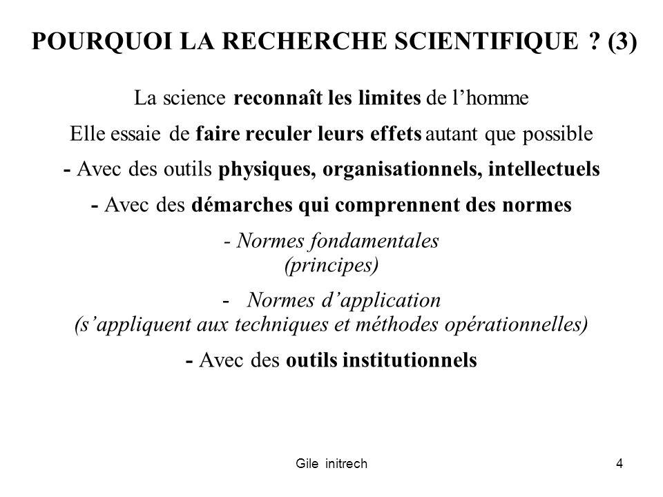 Gile initrech4 POURQUOI LA RECHERCHE SCIENTIFIQUE ? (3) La science reconnaît les limites de lhomme Elle essaie de faire reculer leurs effets autant qu