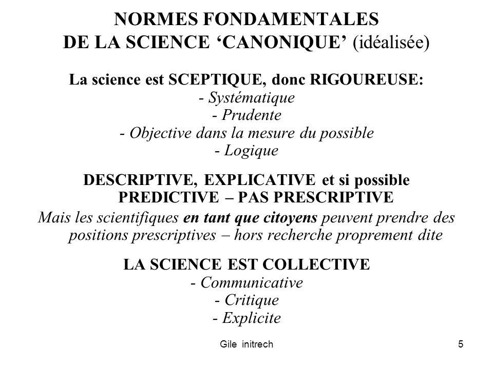 Gile initrech5 NORMES FONDAMENTALES DE LA SCIENCE CANONIQUE (idéalisée) La science est SCEPTIQUE, donc RIGOUREUSE: - Systématique - Prudente - Objecti