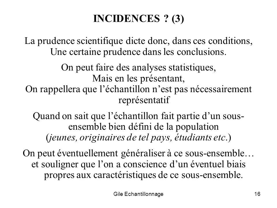 Gile Echantillonnage16 INCIDENCES ? (3) La prudence scientifique dicte donc, dans ces conditions, Une certaine prudence dans les conclusions. On peut