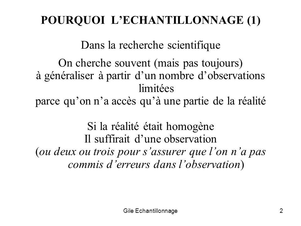 Gile Echantillonnage2 POURQUOI LECHANTILLONNAGE (1) Dans la recherche scientifique On cherche souvent (mais pas toujours) à généraliser à partir dun n