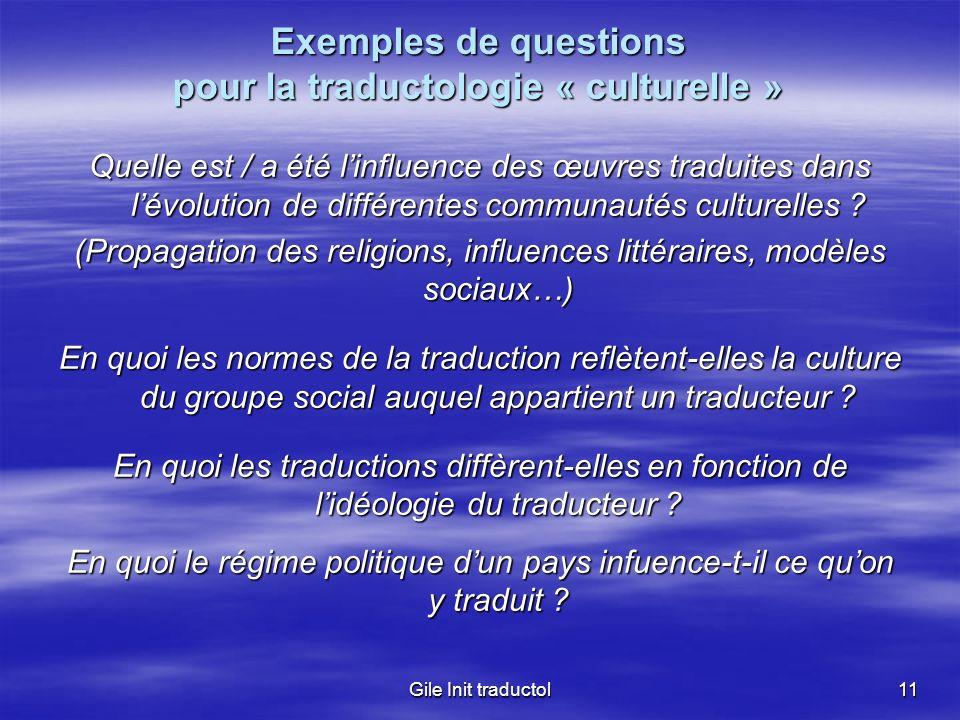 Gile Init traductol11 Exemples de questions pour la traductologie « culturelle » Quelle est / a été linfluence des œuvres traduites dans lévolution de