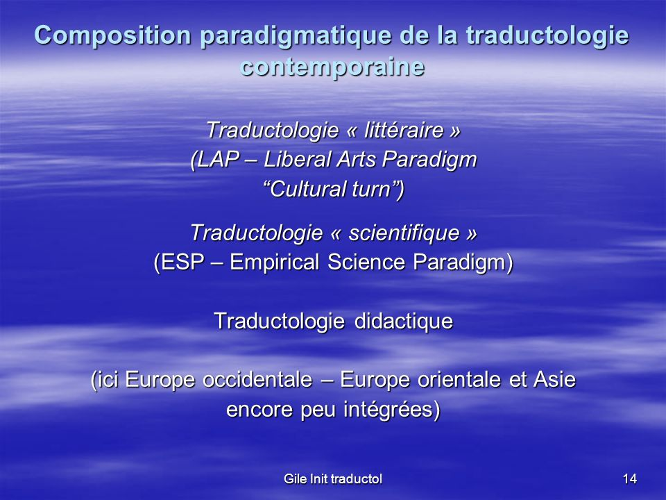 Gile Init traductol14 Composition paradigmatique de la traductologie contemporaine Traductologie « littéraire » (LAP – Liberal Arts Paradigm Cultural
