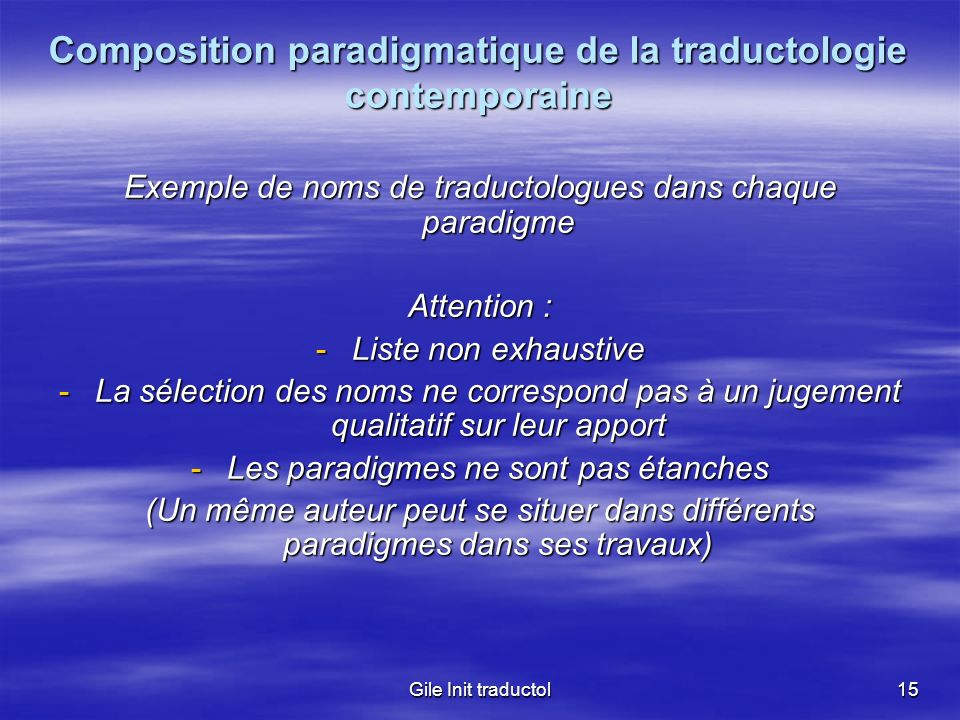 Gile Init traductol15 Composition paradigmatique de la traductologie contemporaine Exemple de noms de traductologues dans chaque paradigme Attention :