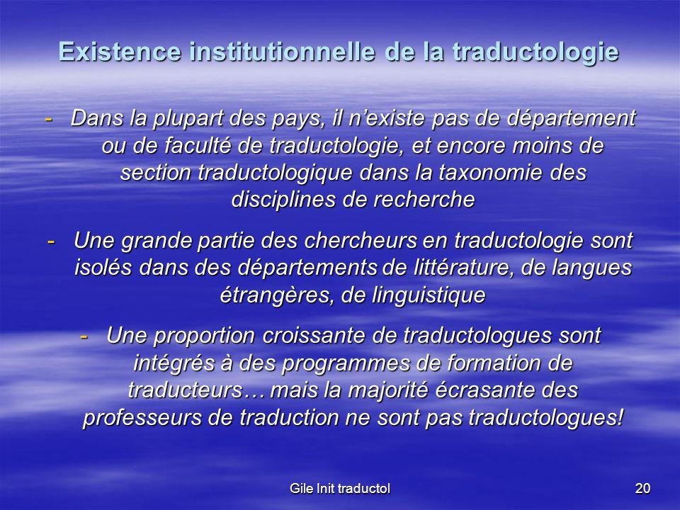Gile Init traductol20 Existence institutionnelle de la traductologie -Dans la plupart des pays, il nexiste pas de département ou de faculté de traduct