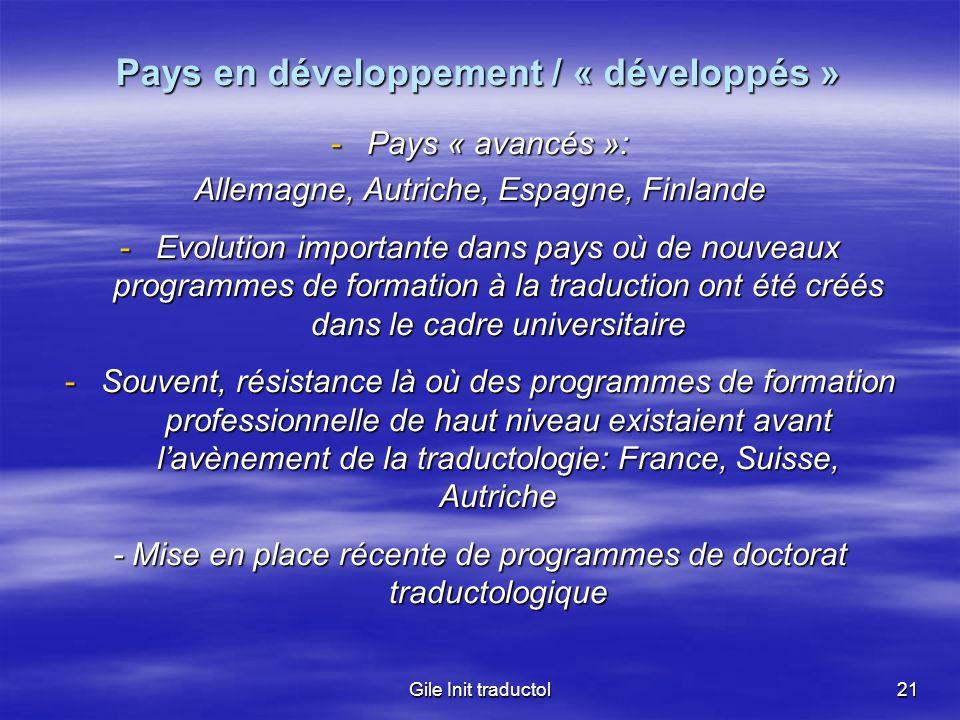 Gile Init traductol21 Pays en développement / « développés » -Pays « avancés »: Allemagne, Autriche, Espagne, Finlande -Evolution importante dans pays