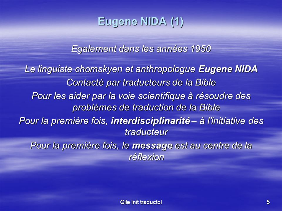 Gile Init traductol6 Eugene NIDA (2) Avec Nida, prémisses de la traductologie à travers la théorisation de la traduction en tant que telle dans le cadre dune Science of translating (1964).