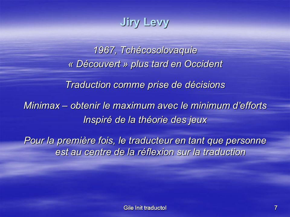 Gile Init traductol7 Jiry Levy 1967, Tchécosolovaquie « Découvert » plus tard en Occident Traduction comme prise de décisions Minimax – obtenir le max