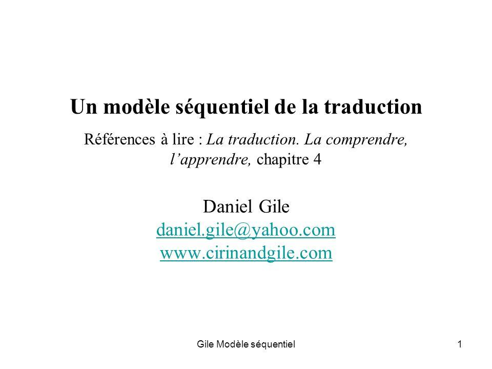 Gile Modèle séquentiel1 Un modèle séquentiel de la traduction Références à lire : La traduction.