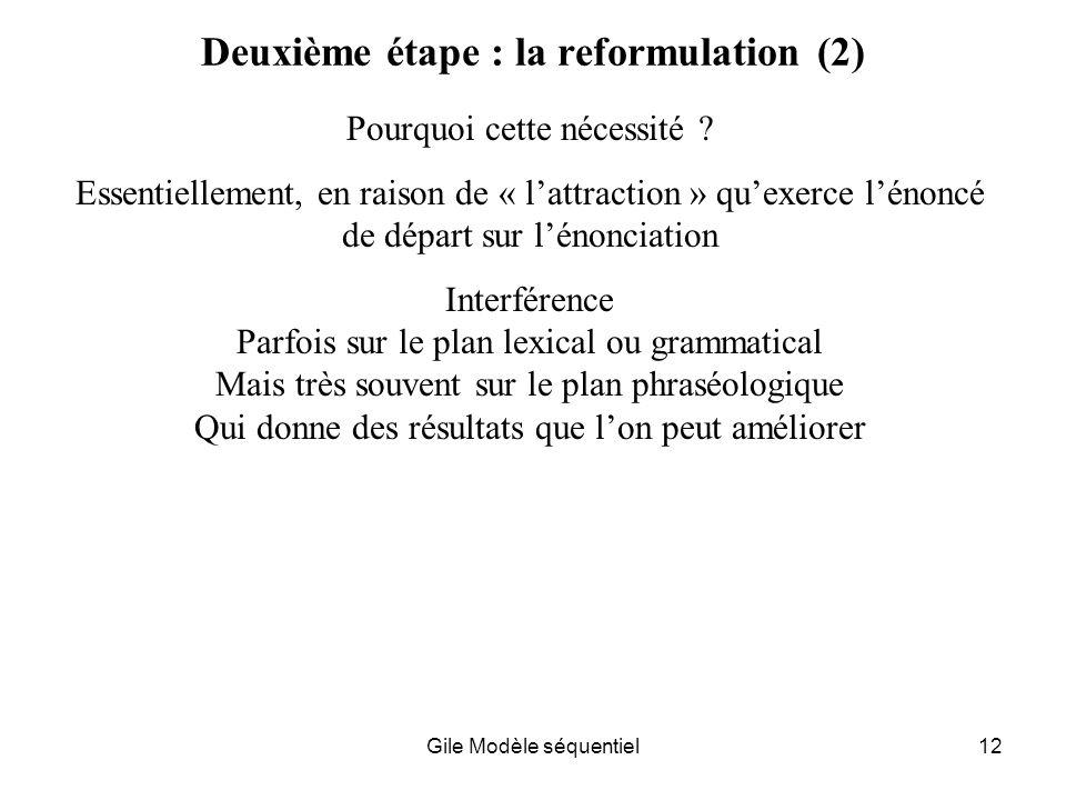Gile Modèle séquentiel12 Deuxième étape : la reformulation (2) Pourquoi cette nécessité .
