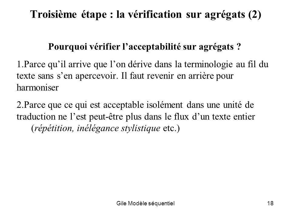 Gile Modèle séquentiel18 Troisième étape : la vérification sur agrégats (2) Pourquoi vérifier lacceptabilité sur agrégats .